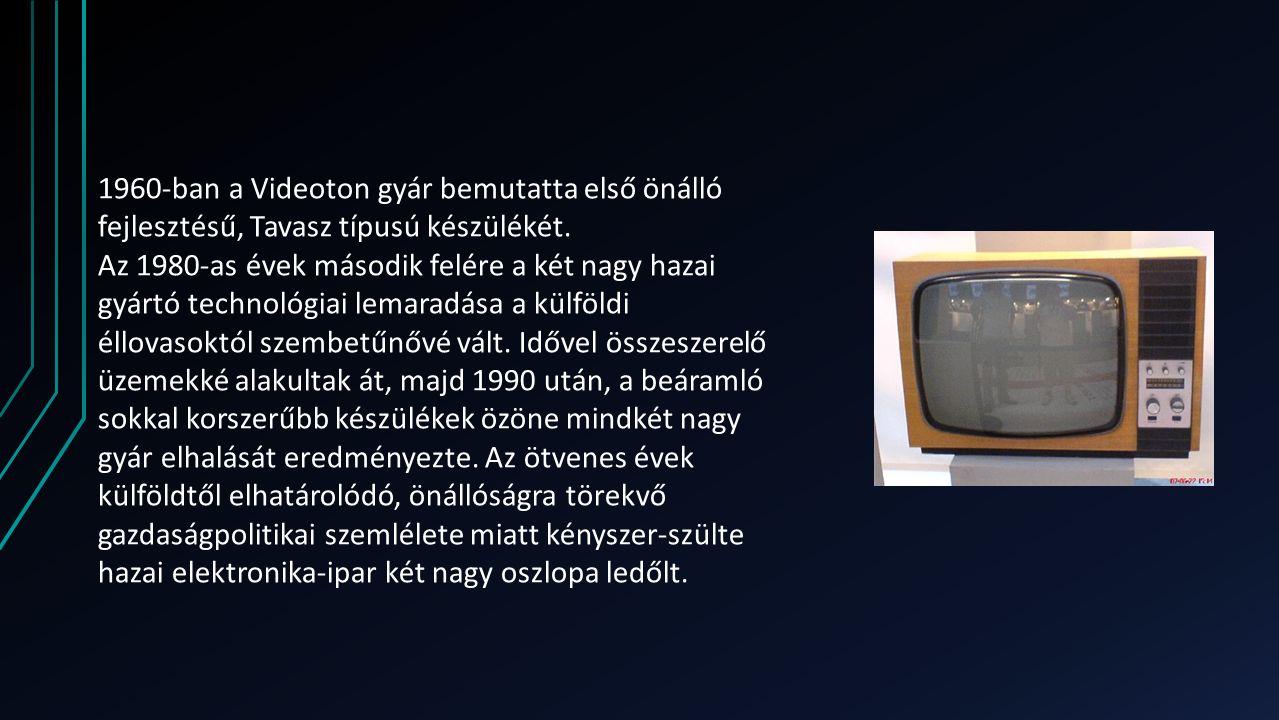 1960-ban a Videoton gyár bemutatta első önálló fejlesztésű, Tavasz típusú készülékét.