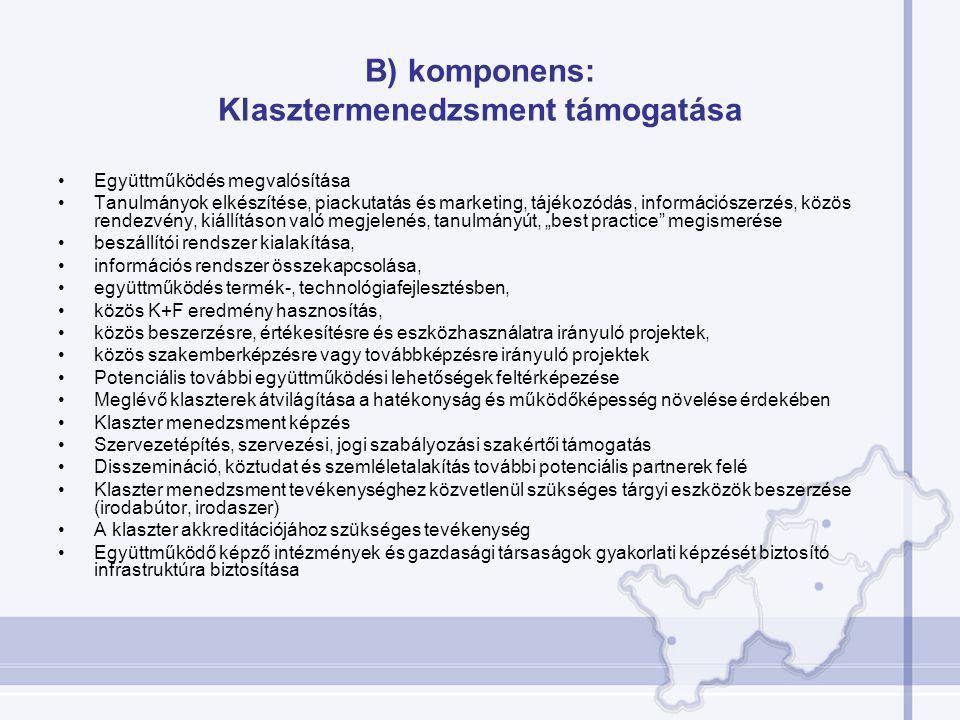 B) komponens: Klasztermenedzsment támogatása Együttműködés megvalósítása Tanulmányok elkészítése, piackutatás és marketing, tájékozódás, információsze