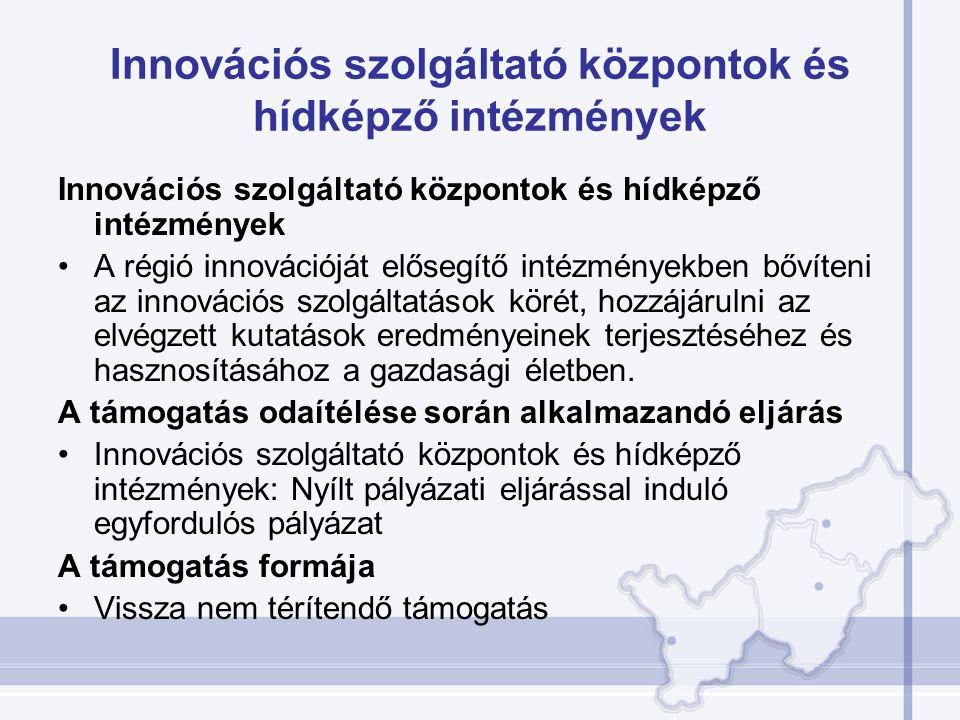 Innovációs szolgáltató központok és hídképző intézmények A régió innovációját elősegítő intézményekben bővíteni az innovációs szolgáltatások körét, hozzájárulni az elvégzett kutatások eredményeinek terjesztéséhez és hasznosításához a gazdasági életben.