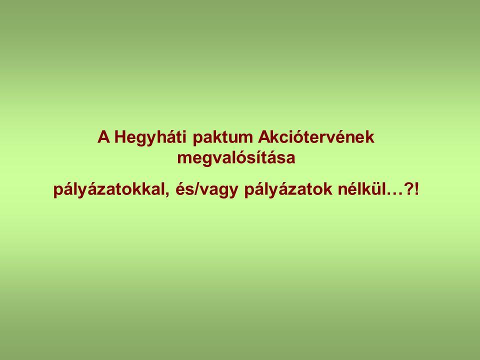 A Hegyháti paktum Akciótervének megvalósítása pályázatokkal, és/vagy pályázatok nélkül…?!