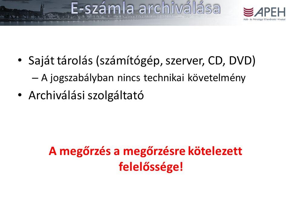 Saját tárolás (számítógép, szerver, CD, DVD) – A jogszabályban nincs technikai követelmény Archiválási szolgáltató A megőrzés a megőrzésre kötelezett felelőssége!