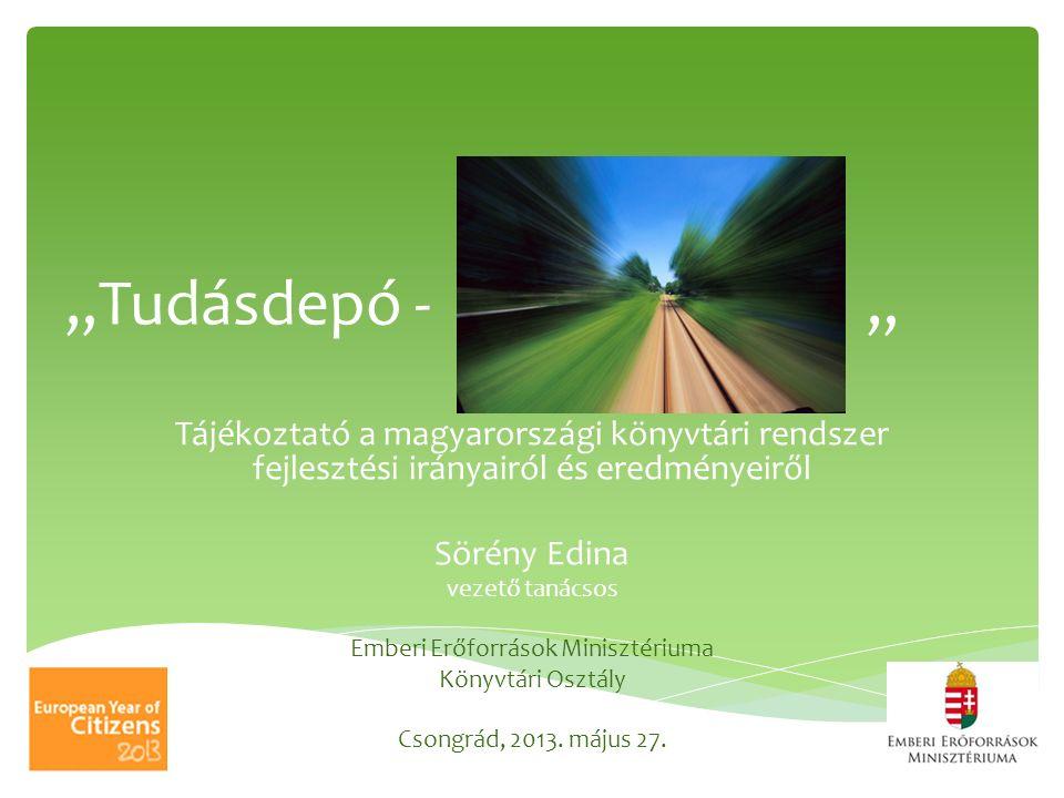 """""""Tudásdepó - """" Tájékoztató a magyarországi könyvtári rendszer fejlesztési irányairól és eredményeiről Sörény Edina vezető tanácsos Emberi Erőforrások"""