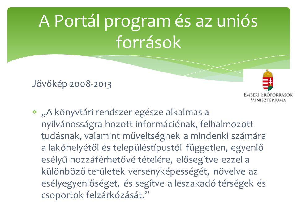 """Jövőkép 2008-2013  """"A könyvtári rendszer egésze alkalmas a nyilvánosságra hozott információnak, felhalmozott tudásnak, valamint műveltségnek a mindenki számára a lakóhelyétől és településtípustól független, egyenlő esélyű hozzáférhetővé tételére, elősegítve ezzel a különböző területek versenyképességét, növelve az esélyegyenlőséget, és segítve a leszakadó térségek és csoportok felzárkózását. A Portál program és az uniós források"""