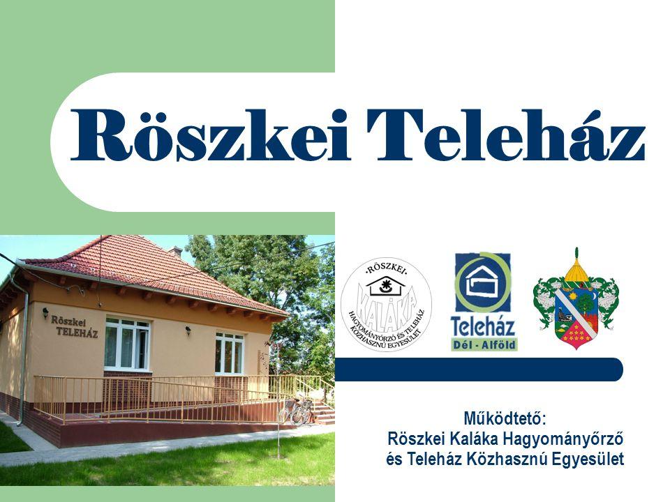 Röszkei Teleház Működtető: Röszkei Kaláka Hagyományőrző és Teleház Közhasznú Egyesület
