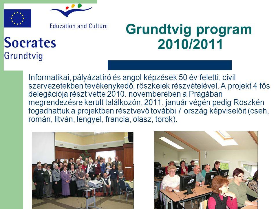 Grundtvig program 2010/2011 Informatikai, pályázatíró és angol képzések 50 év feletti, civil szervezetekben tevékenykedő, röszkeiek részvételével.