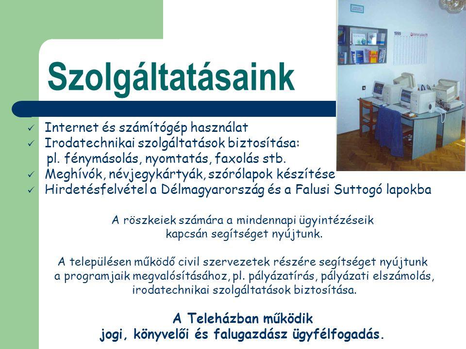 Szolgáltatásaink Internet és számítógép használat Irodatechnikai szolgáltatások biztosítása: pl.