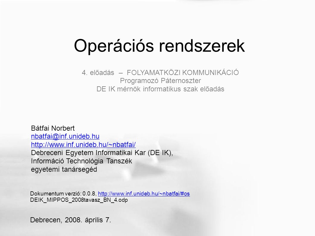 TCP socketek, szerver oldal #include #define SZERVER_PORT 2005 #define SZERVER_SOR_MERET 10 int main(void) { int kapu_figyelo, kapcsolat, kliensm, sockoptval=1; struct sockaddr_in szerver, kliens; memset((void *)&szerver, 0, sizeof(szerver)); szerver.sin_family = AF_INET; inet_aton( 127.0.0.1 , &(szerver.sin_addr)); szerver.sin_port = htons(SZERVER_PORT); if((kapu_figyelo = socket(PF_INET, SOCK_STREAM, IPPROTO_TCP)) == -1 ) { perror( socket ); exit(EXIT_FAILURE); } setsockopt(kapu_figyelo, SOL_SOCKET, SO_REUSEADDR, (void *)&sockoptval, sizeof(sockoptval)); if(bind(kapu_figyelo, (struct sockaddr *)&szerver, sizeof(szerver)) == -1) { perror( bind ); exit(EXIT_FAILURE); } if(listen(kapu_figyelo, SZERVER_SOR_MERET) == -1) { perror( listen ); exit(EXIT_FAILURE); } printf( %s:%d\n , inet_ntoa(szerver.sin_addr), ntohs(szerver.sin_port)); for(;;) { memset((void *) &kliens, 0, (kliensm = sizeof(kliens))); if((kapcsolat = accept(kapu_figyelo, (struct sockaddr *)&kliens, (socklen_t *)&kliensm)) == -1) { perror( accept ); exit(EXIT_FAILURE); } printf( %s:%d\n , inet_ntoa(kliens.sin_addr), ntohs(kliens.sin_port)); if(kiszolgal(kapcsolat) == -1) { perror( kiszolgal ); } close(kapcsolat); } i PP 102