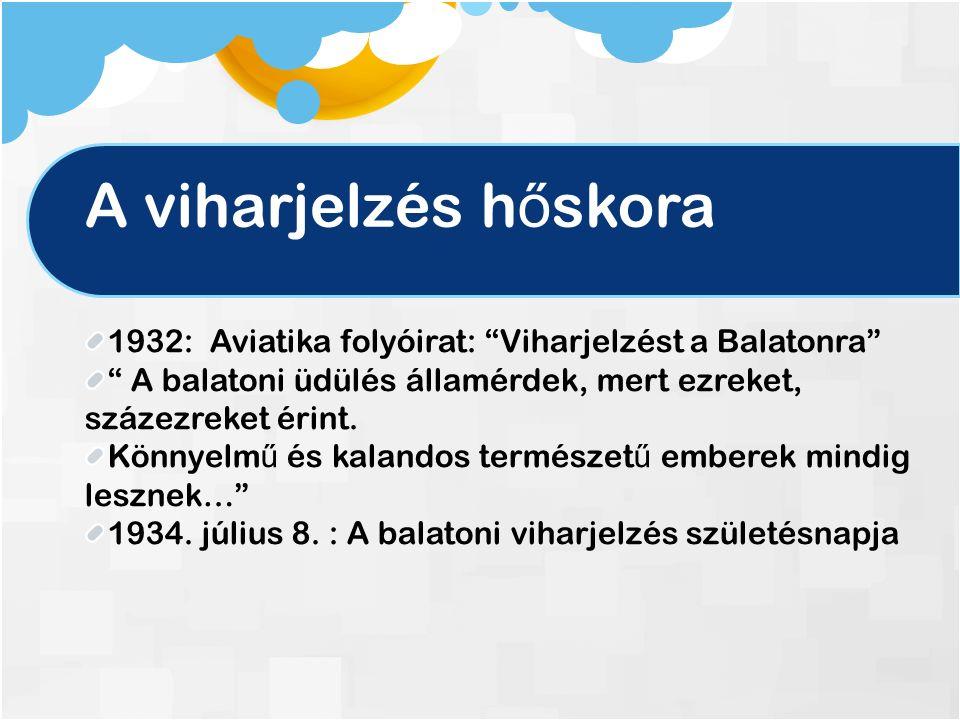 A viharjelzés h ő skora 1932: Aviatika folyóirat: Viharjelzést a Balatonra A balatoni üdülés államérdek, mert ezreket, százezreket érint.