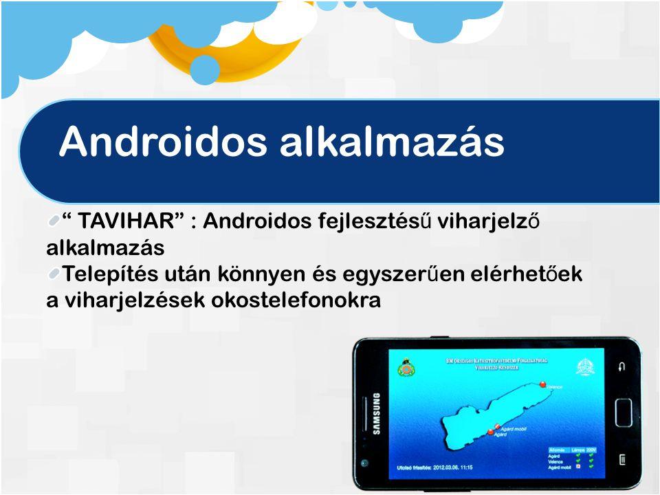 Androidos alkalmazás TAVIHAR : Androidos fejlesztés ű viharjelz ő alkalmazás Telepítés után könnyen és egyszer ű en elérhet ő ek a viharjelzések okostelefonokra