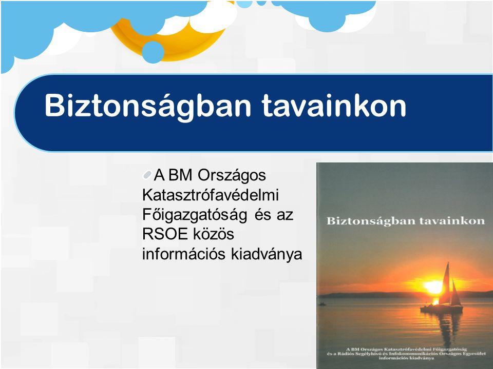 Biztonságban tavainkon A BM Országos Katasztrófavédelmi Főigazgatóság és az RSOE közös információs kiadványa