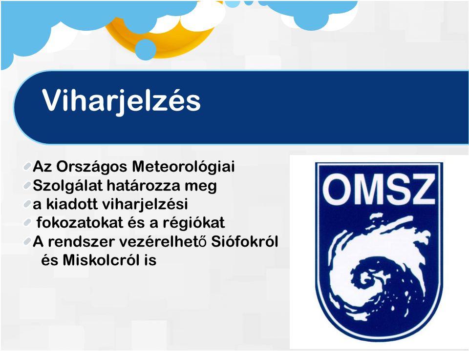 Viharjelzés Az Országos Meteorológiai Szolgálat határozza meg a kiadott viharjelzési fokozatokat és a régiókat A rendszer vezérelhet ő Siófokról és Miskolcról is