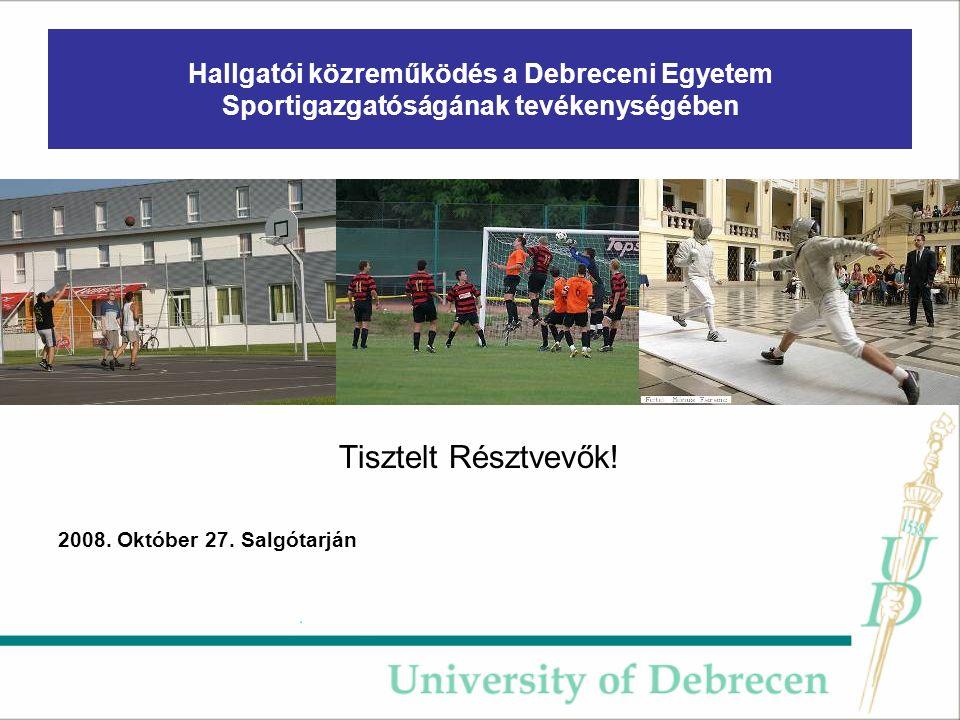 Hallgatói közreműködés a Debreceni Egyetem Sportigazgatóságának tevékenységében Tisztelt Résztvevők.