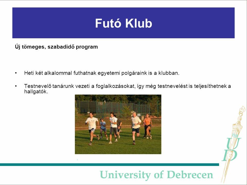 Futó Klub Új tömeges, szabadidő program Heti két alkalommal futhatnak egyetemi polgáraink is a klubban.