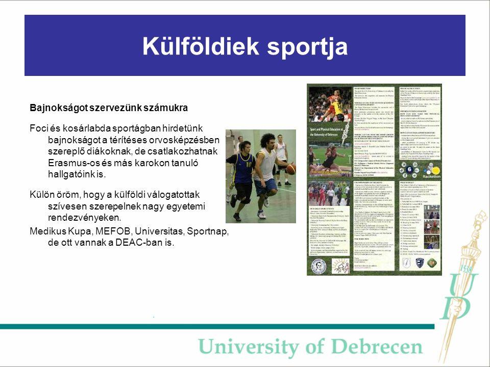 Külföldiek sportja Bajnokságot szervezünk számukra Foci és kosárlabda sportágban hirdetünk bajnokságot a térítéses orvosképzésben szereplő diákoknak, de csatlakozhatnak Erasmus-os és más karokon tanuló hallgatóink is.
