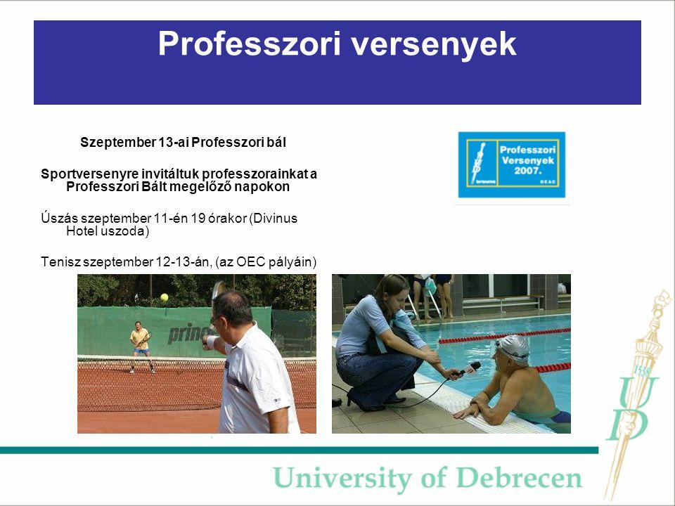 Professzori versenyek Szeptember 13-ai Professzori bál Sportversenyre invitáltuk professzorainkat a Professzori Bált megelőző napokon Úszás szeptember 11-én 19 órakor (Divinus Hotel uszoda) Tenisz szeptember 12-13-án, (az OEC pályáin)