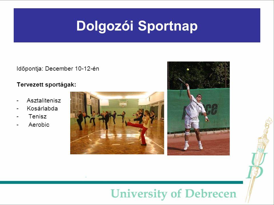Dolgozói Sportnap Időpontja: December 10-12-én Tervezett sportágak: - Asztalitenisz -Kosárlabda - Tenisz - Aerobic