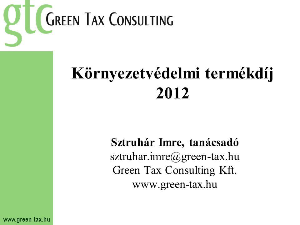 www.green-tax.hu Környezetvédelmi termékdíj 2012 Sztruhár Imre, tanácsadó sztruhar.imre@green-tax.hu Green Tax Consulting Kft.
