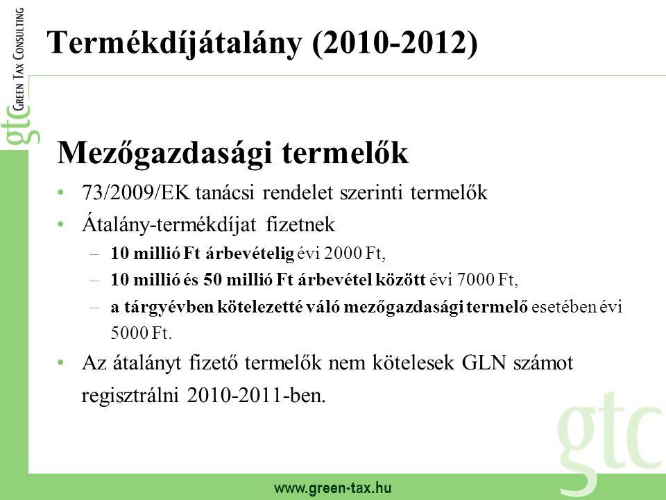 www.green-tax.hu Termékdíjátalány (2010-2012) Mezőgazdasági termelők 73/2009/EK tanácsi rendelet szerinti termelők Átalány-termékdíjat fizetnek –10 millió Ft árbevételig évi 2000 Ft, –10 millió és 50 millió Ft árbevétel között évi 7000 Ft, –a tárgyévben kötelezetté váló mezőgazdasági termelő esetében évi 5000 Ft.