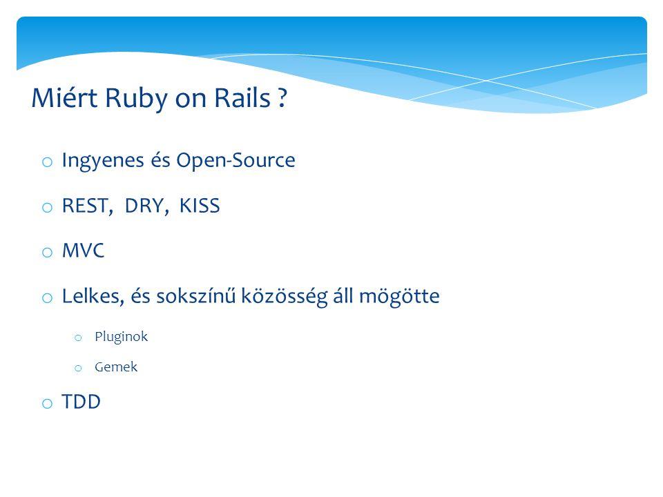 o Ingyenes és Open-Source o REST, DRY, KISS o MVC o Lelkes, és sokszínű közösség áll mögötte o Pluginok o Gemek o TDD Miért Ruby on Rails ?