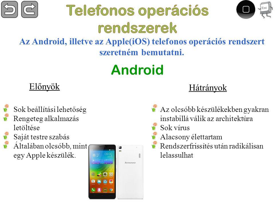 Android Az Android, illetve az Apple(iOS) telefonos operációs rendszert szeretném bemutatni.