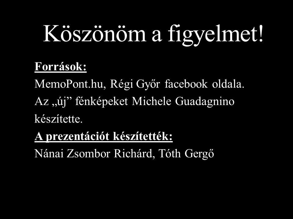 Köszönöm a figyelmet. Források: MemoPont.hu, Régi Győr facebook oldala.