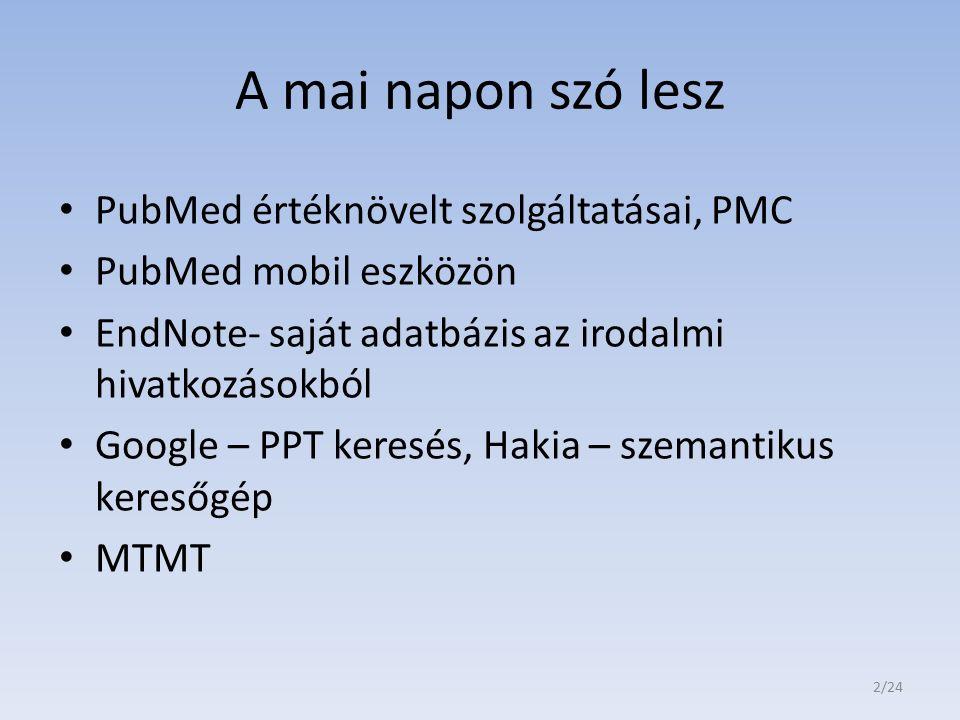 A mai napon szó lesz PubMed értéknövelt szolgáltatásai, PMC PubMed mobil eszközön EndNote- saját adatbázis az irodalmi hivatkozásokból Google – PPT ke