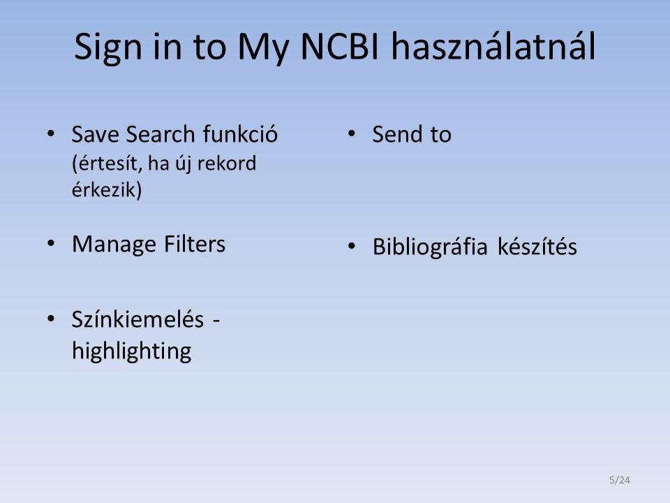 Sign in to My NCBI használatnál Save Search funkció (értesít, ha új rekord érkezik) Manage Filters Színkiemelés - highlighting Send to Bibliográfia ké