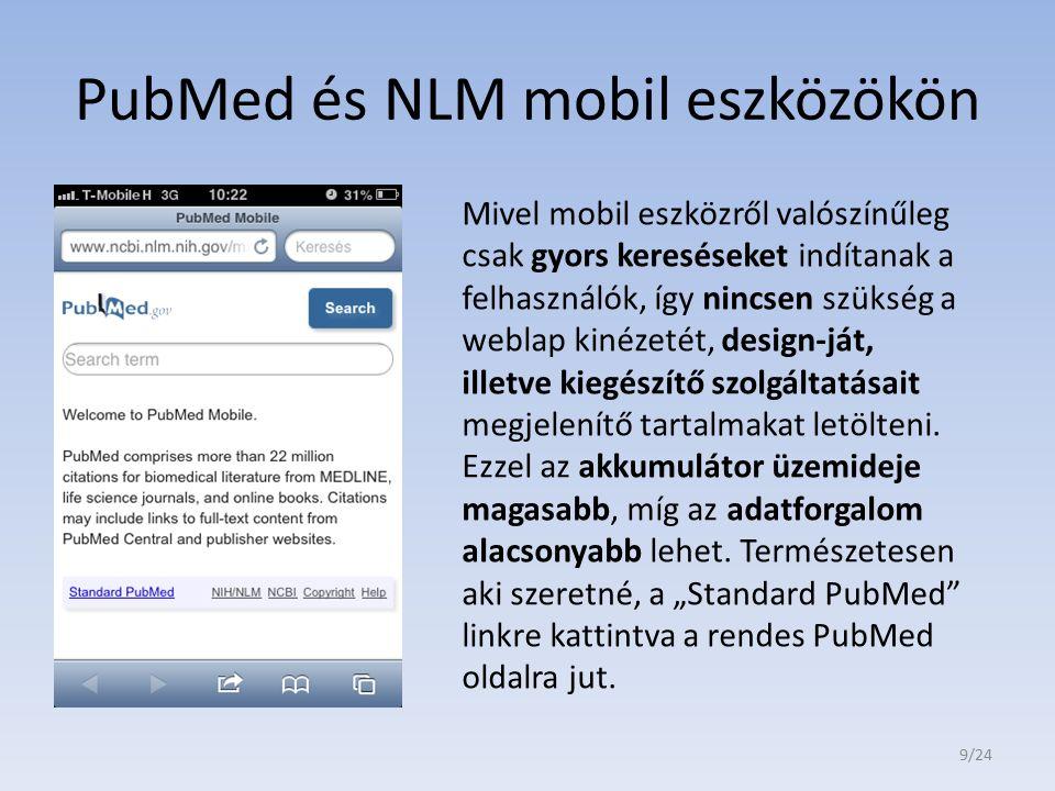 PubMed és NLM mobil eszközökön Mivel mobil eszközről valószínűleg csak gyors kereséseket indítanak a felhasználók, így nincsen szükség a weblap kinéze