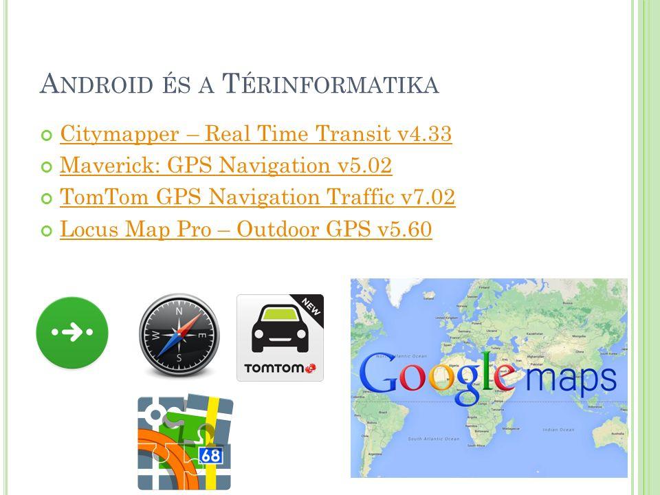A NDROID ÉS A T ÉRINFORMATIKA Citymapper – Real Time Transit v4.33 Maverick: GPS Navigation v5.02 TomTom GPS Navigation Traffic v7.02 Locus Map Pro – Outdoor GPS v5.60