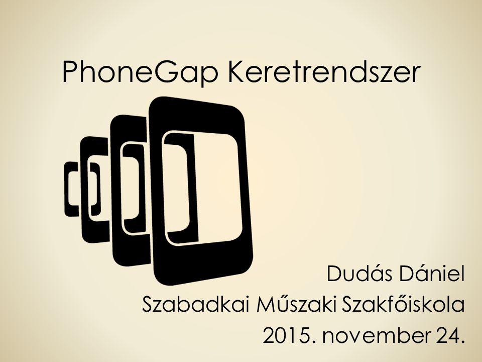 PhoneGap Keretrendszer Dudás Dániel Szabadkai Műszaki Szakfőiskola 2015. november 24.