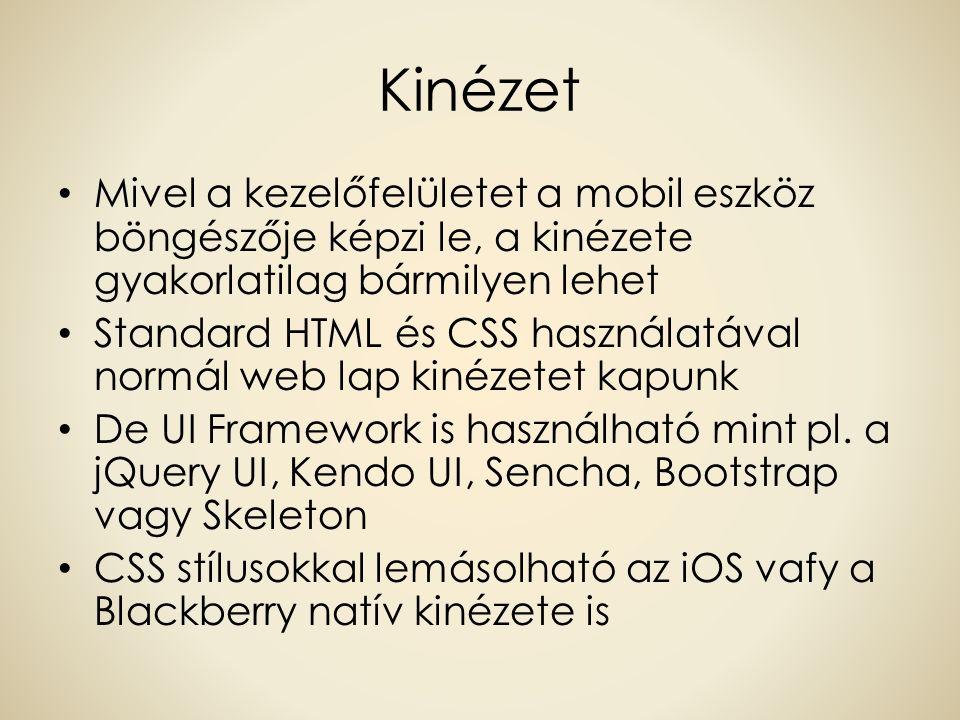 Kinézet Mivel a kezelőfelületet a mobil eszköz böngészője képzi le, a kinézete gyakorlatilag bármilyen lehet Standard HTML és CSS használatával normál web lap kinézetet kapunk De UI Framework is használható mint pl.