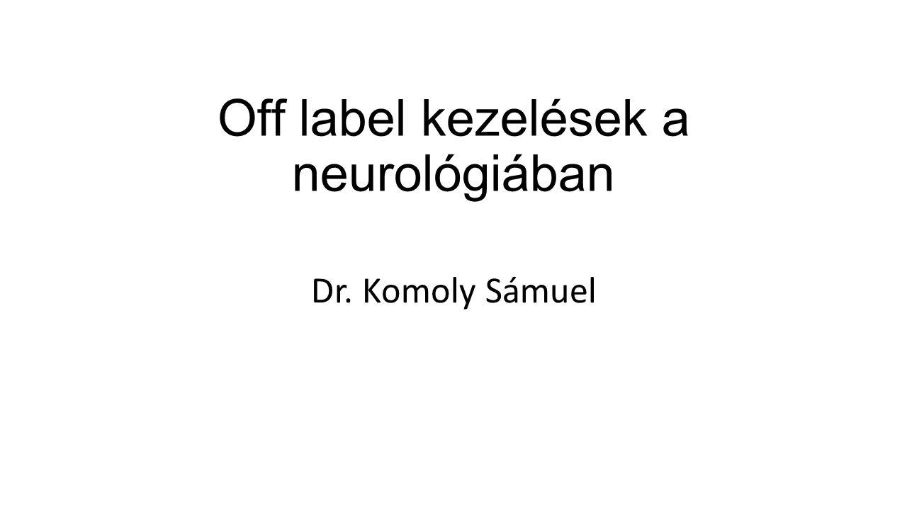 Off label kezelések a neurológiában Dr. Komoly Sámuel