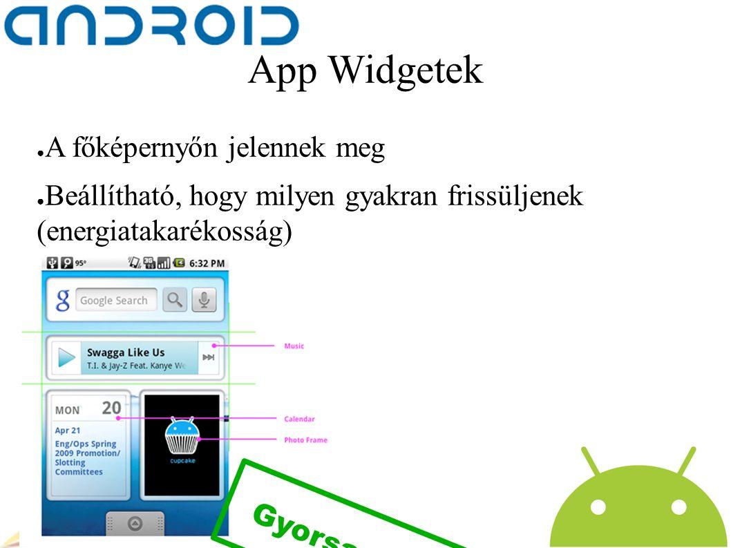 App Widgetek ● A főképernyőn jelennek meg ● Beállítható, hogy milyen gyakran frissüljenek (energiatakarékosság) Gyorsan elérhető funkciók