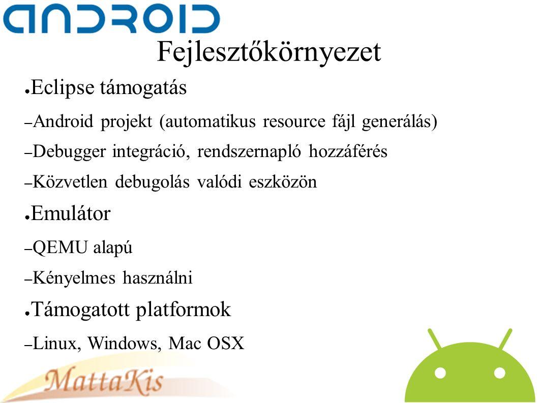 Fejlesztőkörnyezet ● Eclipse támogatás – Android projekt (automatikus resource fájl generálás) – Debugger integráció, rendszernapló hozzáférés – Közvetlen debugolás valódi eszközön ● Emulátor – QEMU alapú – Kényelmes használni ● Támogatott platformok – Linux, Windows, Mac OSX