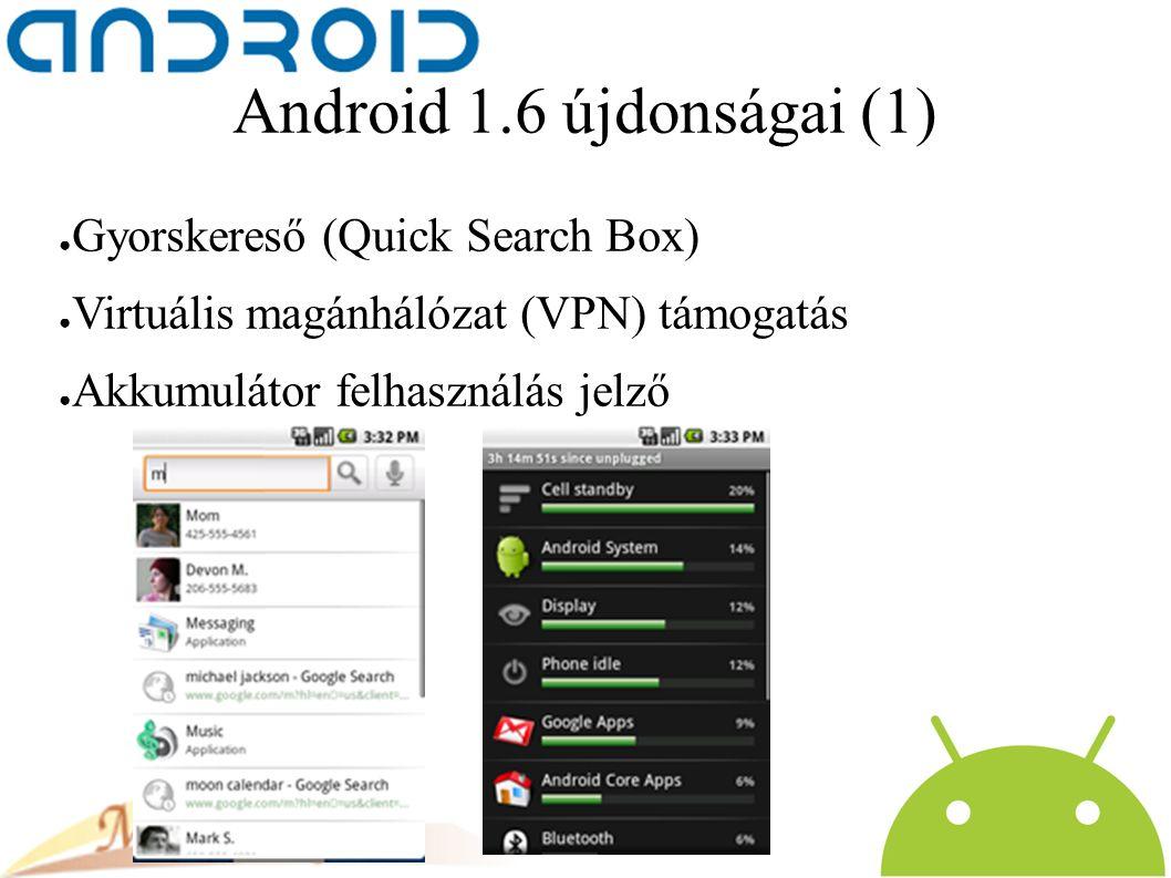 Android 1.6 újdonságai (1) ● Gyorskereső (Quick Search Box) ● Virtuális magánhálózat (VPN) támogatás ● Akkumulátor felhasználás jelző