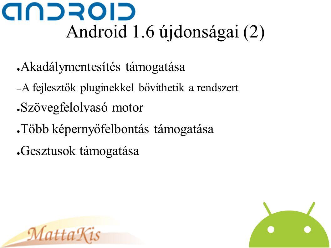 Android 1.6 újdonságai (2) ● Akadálymentesítés támogatása – A fejlesztők pluginekkel bővíthetik a rendszert ● Szövegfelolvasó motor ● Több képernyőfelbontás támogatása ● Gesztusok támogatása