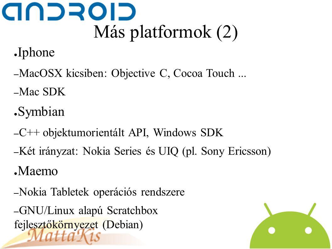 Más platformok (2) ● Iphone – MacOSX kicsiben: Objective C, Cocoa Touch...