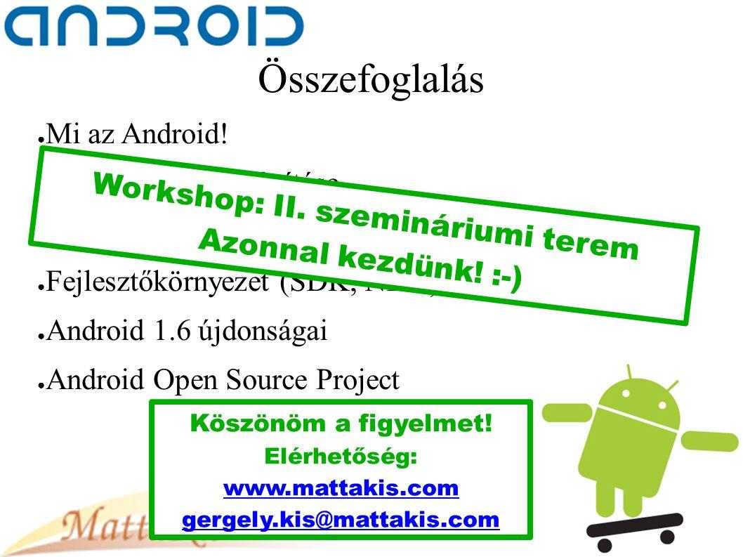 Összefoglalás ● Mi az Android.