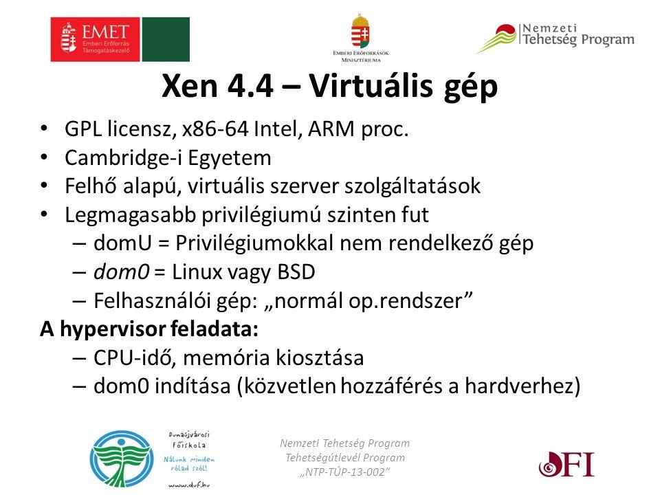 Xen 4.4 – Virtuális gép GPL licensz, x86-64 Intel, ARM proc.