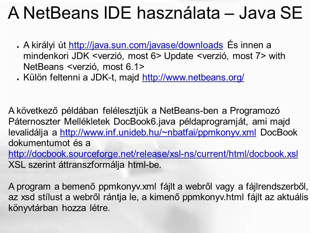 A NetBeans IDE használata – Java SE ● A királyi út http://java.sun.com/javase/downloads És innen a mindenkori JDK Update with NetBeans http://java.sun