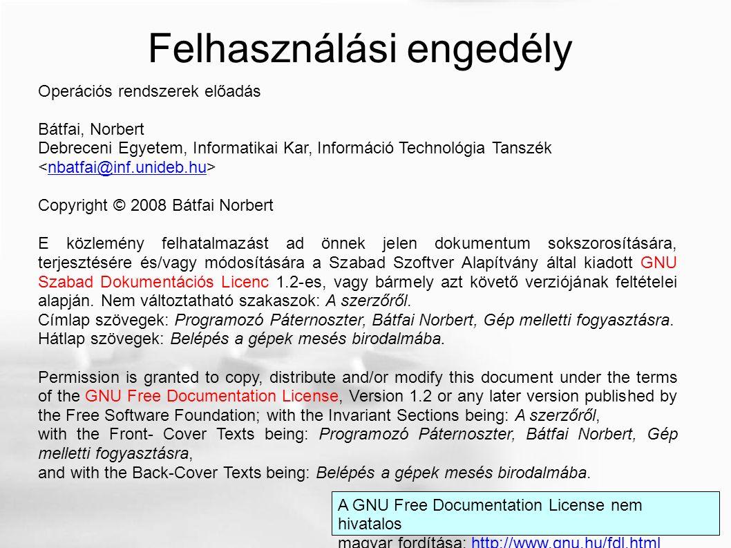 Operációs rendszerek előadás Bátfai, Norbert Debreceni Egyetem, Informatikai Kar, Információ Technológia Tanszék nbatfai@inf.unideb.hu Copyright © 200