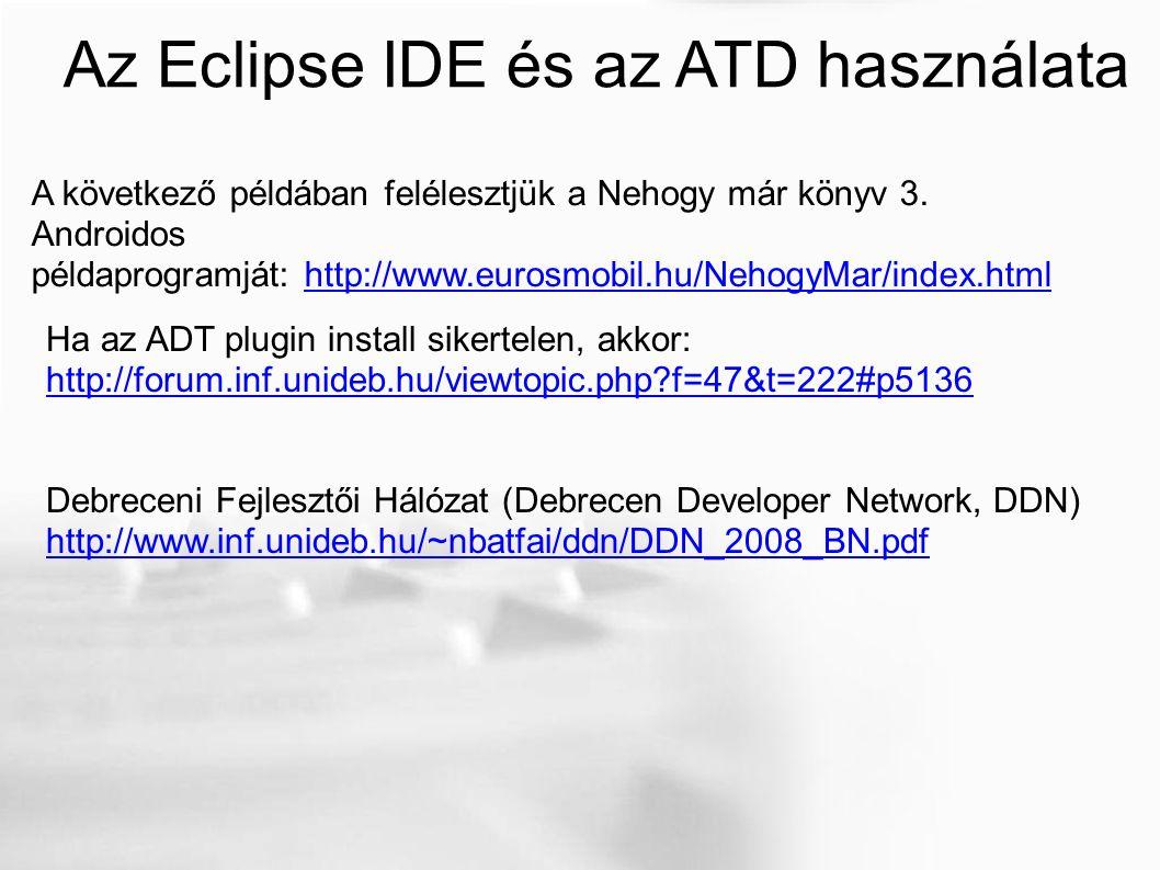 Az Eclipse IDE és az ATD használata A következő példában felélesztjük a Nehogy már könyv 3. Androidos példaprogramját: http://www.eurosmobil.hu/Nehogy