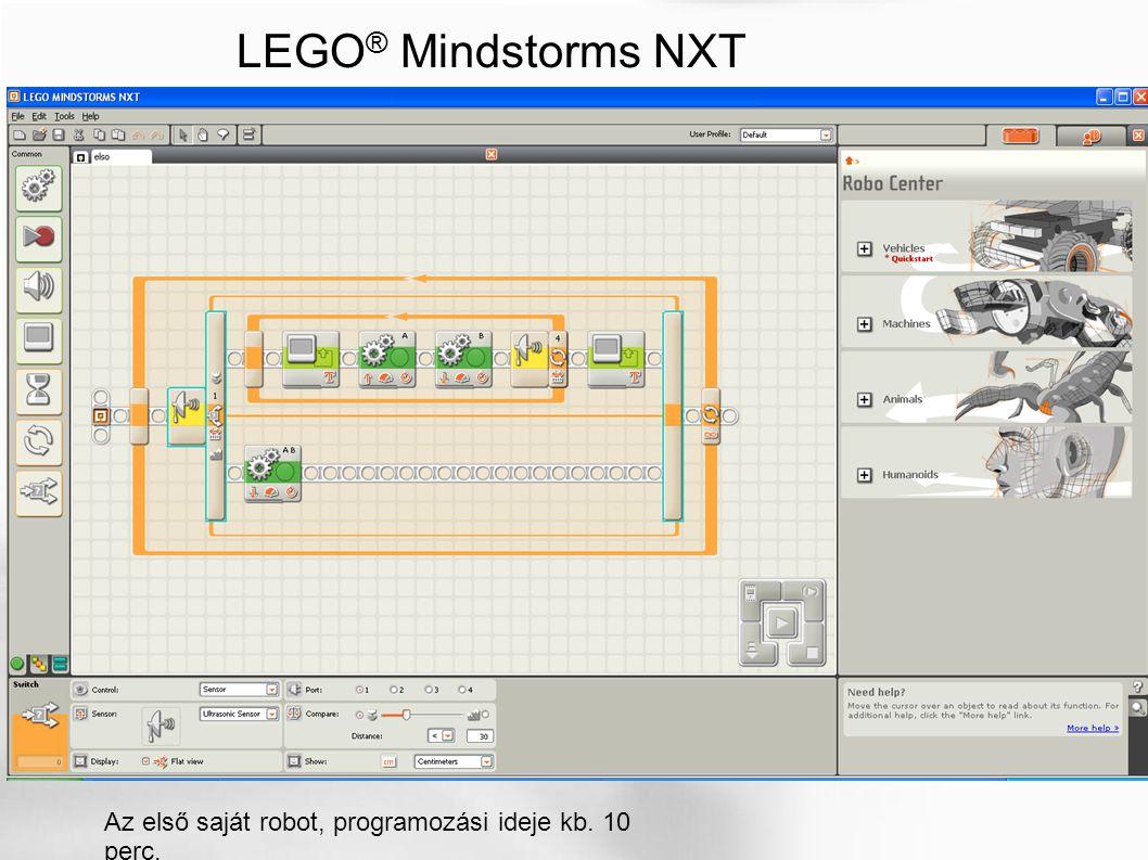 LEGO ® Mindstorms NXT Az első saját robot, programozási ideje kb. 10 perc.