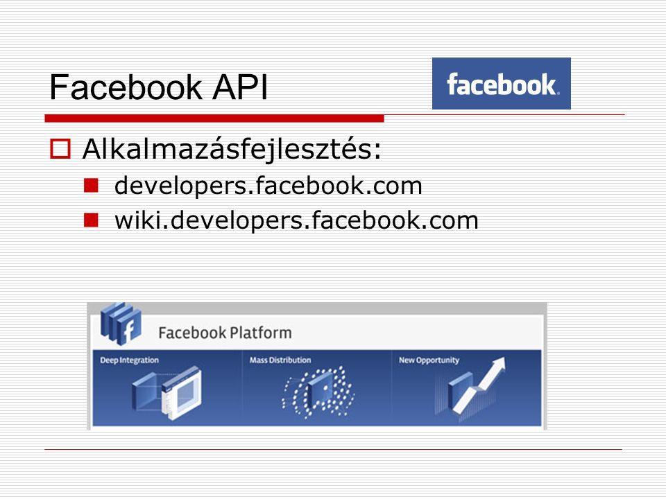 Facebook API  Alkalmazásfejlesztés: developers.facebook.com wiki.developers.facebook.com