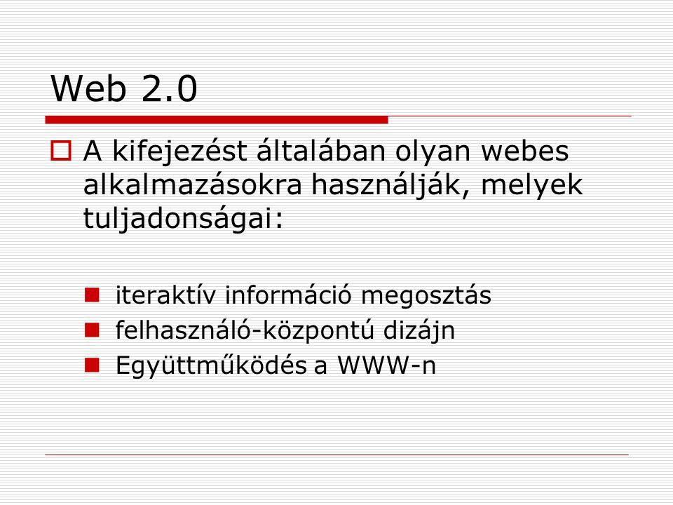 Web 2.0  A kifejezést általában olyan webes alkalmazásokra használják, melyek tuljadonságai: iteraktív információ megosztás felhasználó-központú dizájn Együttműködés a WWW-n