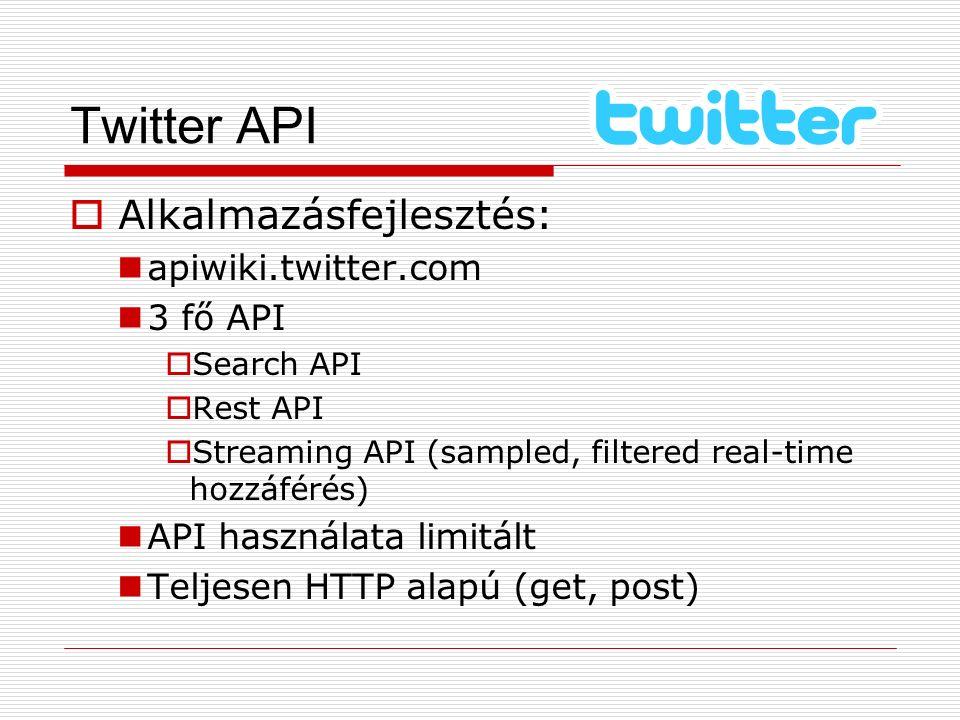 Twitter API  Alkalmazásfejlesztés: apiwiki.twitter.com 3 fő API  Search API  Rest API  Streaming API (sampled, filtered real-time hozzáférés) API