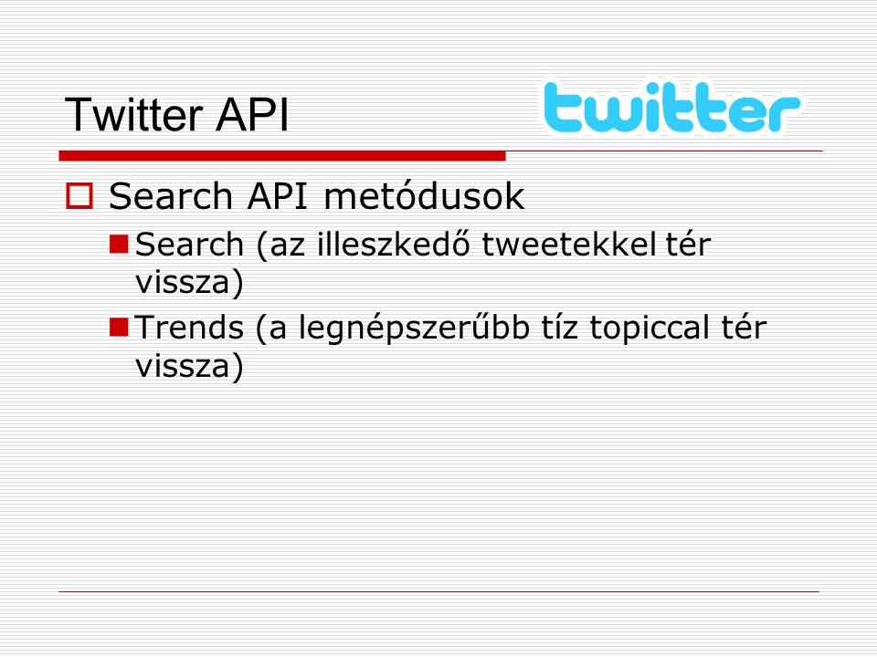 Twitter API  Search API metódusok Search (az illeszkedő tweetekkel tér vissza) Trends (a legnépszerűbb tíz topiccal tér vissza)