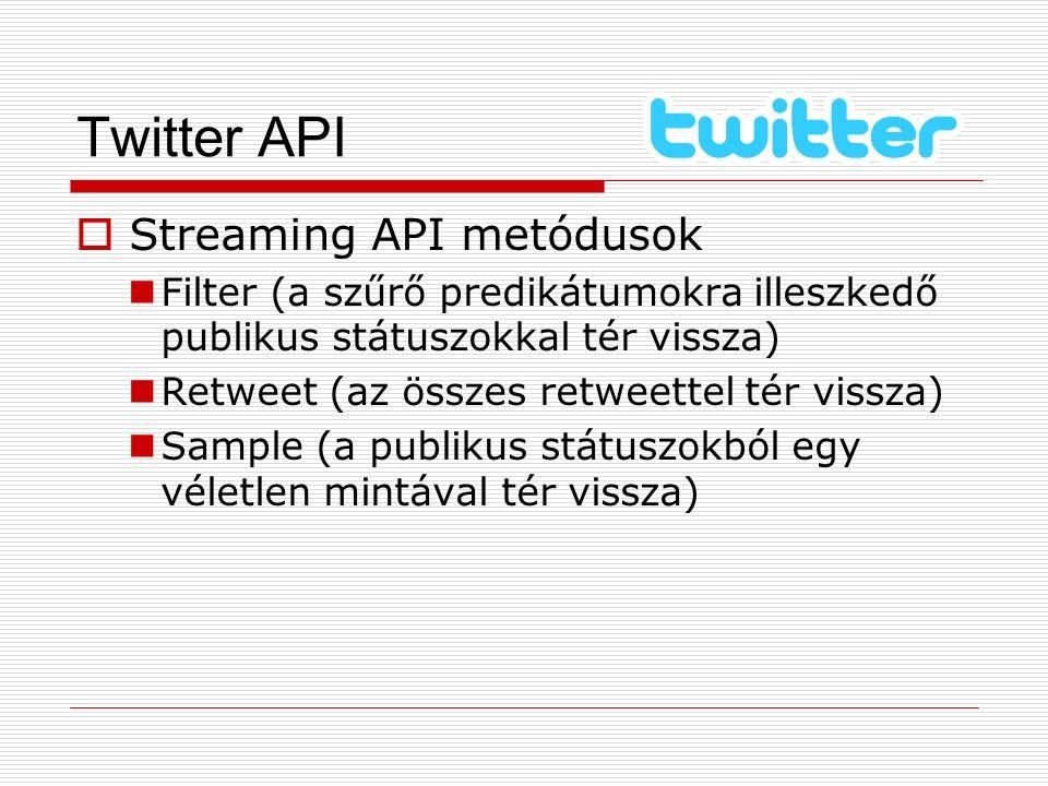 Twitter API  Streaming API metódusok Filter (a szűrő predikátumokra illeszkedő publikus státuszokkal tér vissza) Retweet (az összes retweettel tér vi