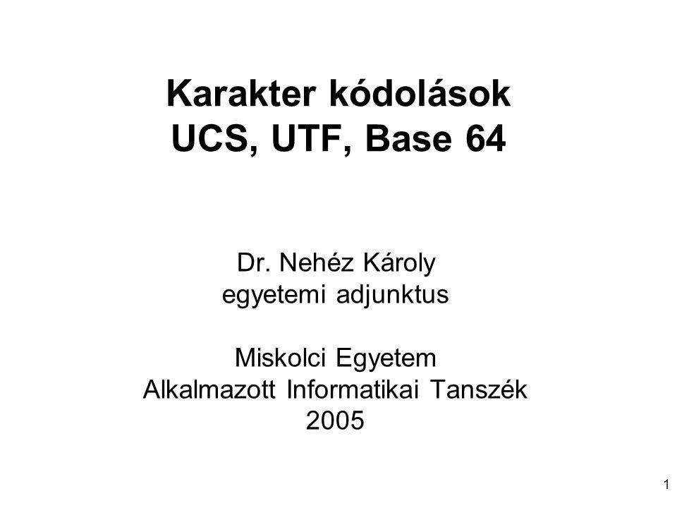 Karakter kódolások UCS, UTF, Base 64 Dr.