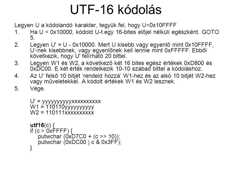 UTF-16 kódolás Legyen U a kódolandó karakter, tegyük fel, hogy U<0x10FFFF 1.Ha U < 0x10000, kódold U-t egy 16-bites előjel nélküli egészként.